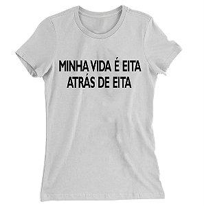 Camiseta Baby Look Minha Vida é Eita Atrás de Eita