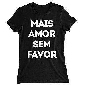 Camiseta Baby Look Mais Amor Sem Favor