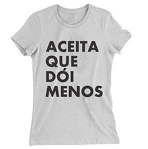Camiseta Baby Look Aceita Que Dói Menos