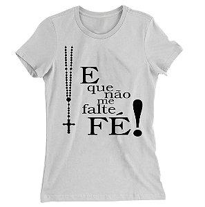 Camiseta Baby Look E Que Não me Falte Fé