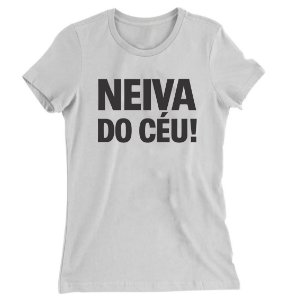 Camiseta Baby Look Neiva do Céu!!!