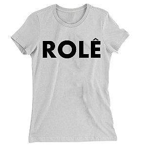 Camiseta Baby Look Rolê