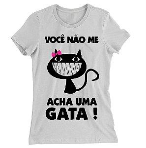 Camiseta Baby Look Você Não me Acha Uma Gata!