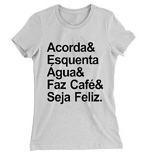 Camiseta Baby Look Acorda, Esquenta Água, Faz Café e Seja Feliz
