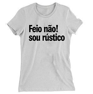 Camiseta Baby Look Feio Não! Sou Rústico