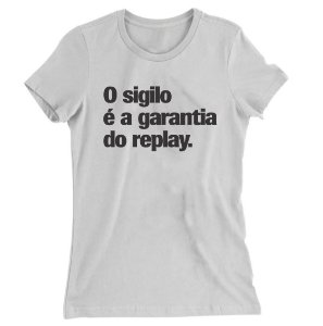 Camiseta Baby Look O Sigilo é a Garantia do Replay