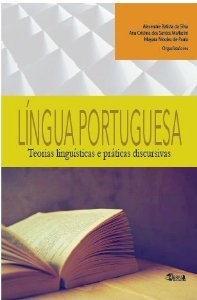 Língua Portuguesa: teorias linguísticas e práticas discursivas