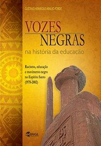 Vozes Negras na história da educação: Racismo, educação e movimento negro no Espírito Santo (1978-2002)
