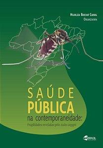 Saúde Pública na contemporaneidade: fragilidades reveladas pelo Aedes Aegypti