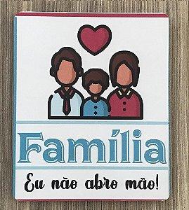 Quadro Decorativo Família. Eu Não Abro Mão!