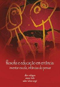 Filosofia e Educação em Errância: Inventar Escolas Infâncias do Pensar
