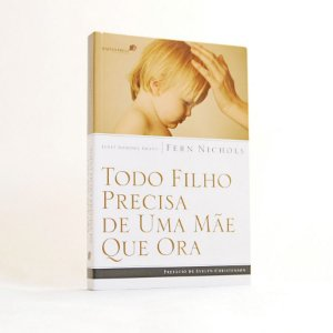 Livro Todo Filho Precisa de Uma Mãe que Ora