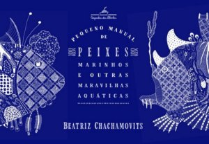 PEQUENO MANUAL DE PEIXES MARINHOS E OUTRAS MARAVILHAS AQUÁTICAS