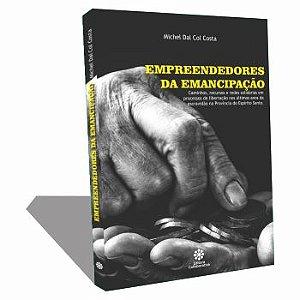 EMPREENDEDORES  DA EMANCIPAÇÃO  -  Caminhos, recursos e redes solidárias em  processos de libertação nos últimos anos da  escravidão na Província do Espírito Santo.