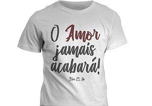 Camiseta - O amor jamais acabará
