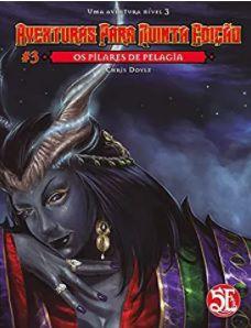 D&D OS PILARES DE PELÁGIA #3 AVENTURAS PARA 5ªED.