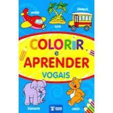 Colorir E Aprender - Vogais - Bicho Esperto