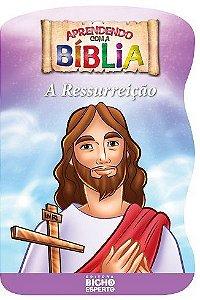 Aprendendo Com A Biblia - A Ressurreicao - Bicho E