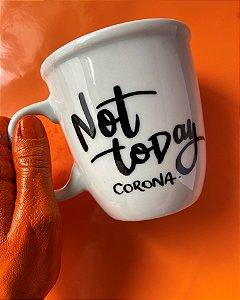 Not Today Corona