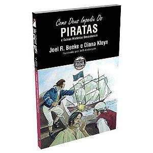 Como Deus Impediu Os Piratas - Joel R. Beeke e Diana Kleyn