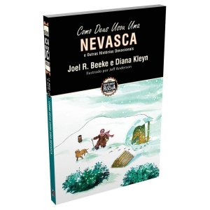 Como Deus Usou Uma Nevasca - Joel R. Beeke e Diana Kleyn