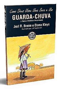Como Deus Usou Uma Seca e Um Guarda - Chuva - Joel R. Beeke e Diana Kleyn