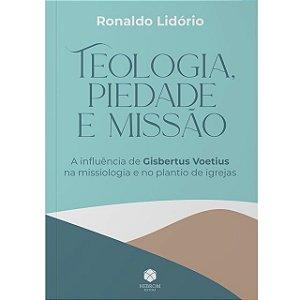 Teologia, Piedade e Missão - Ronaldo Lidório