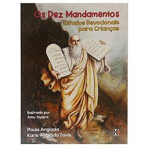 Os Dez Mandamentos: Estudos Devocionais Para Crianças - Paulo Anglada e Karis Anglada Davis