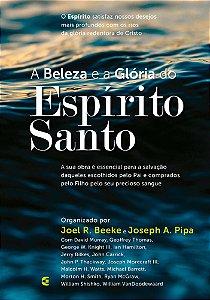 A Beleza e a Glória do Espírito Santo - Joel R. Beeke e Joseph A. Pipa