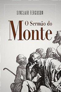 O Sermão Do Monte - Sinclair Ferguson