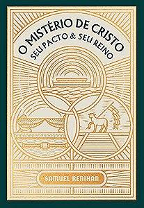 O Mistério De Cristo: Seu Pacto e Seu Reino - Samuel Renihan