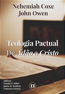 Teologia Pactual: De Adão a Cristo - Nehemiah Coxe e John Owen