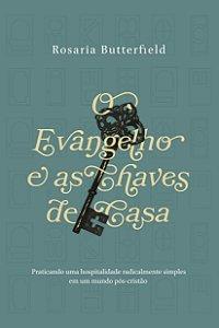 O Evangelho E As Chaves De Casa - Rosaria Butterfield