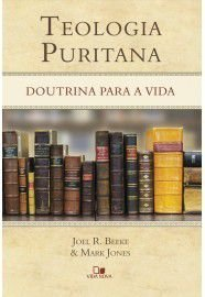 Teologia Puritana - Joel Beeke e Mark Jones