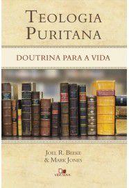 Teologia Puritana - Joel Beeke e Mark Jones