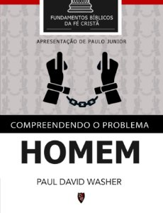 Compreendendo o Problema do Homem - Paul Washer
