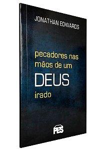 Pecadores Nas Mãos de um Deus Irado - Jonathan Edwards