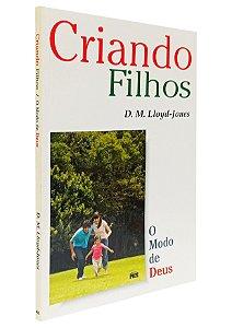 Criando Filhos - D.M. Lloyd-Jones
