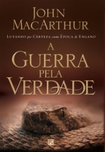 A Guerra Pela Verdade - John Macarthur