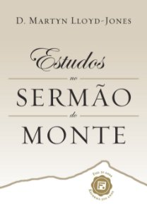 Estudos no Sermão do Monte Capa Dura - D. Martyn Lloyd-Jones