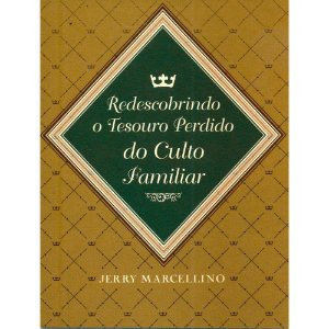 Redescobrindo o Tesouro do Culto Familiar - Jerry Marcellino