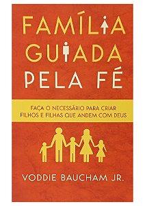 Família Guiada Pela Fé - Voddie Baucham Jr.
