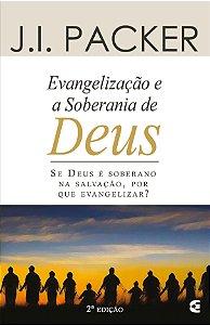 Evangelização e a Soberania de Deus - J. I. Packer