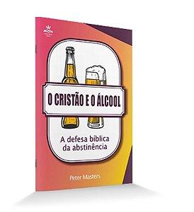 O Cristão e o Álcool - Peter Masters