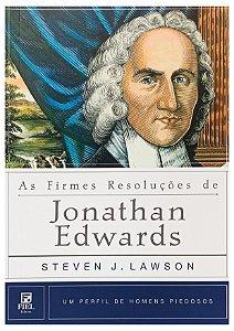 As Firmes Resoluções De Jonathan Edwards - Steve Lawson
