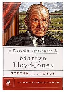 A Pregação Apaixonada De Martyn Lloyd-Jones - Steve Lawson