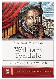 A Difícil Missão De William Tyndale - Steven Lawson
