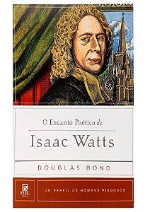 O Encanto Poético de Isaac Watts - Douglas Bond