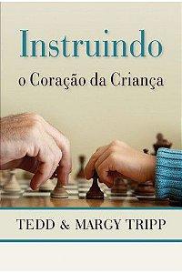 Instruindo O Coração Da Criança - Tedd e Margy Tripp