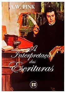 A Interpretação das Escrituras - A. W. Pink